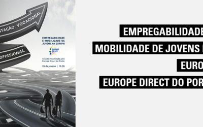 Sessão Europa – Empregabilidade e Mobilidade de jovens na Europa – Europe Direct da Câmara Municipal do Porto