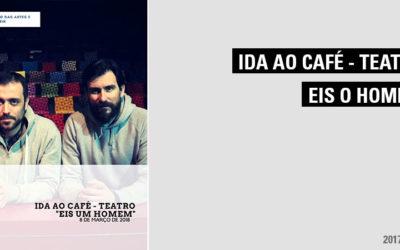 """Ida ao Café – Teatro – """"Eis um Homem"""""""