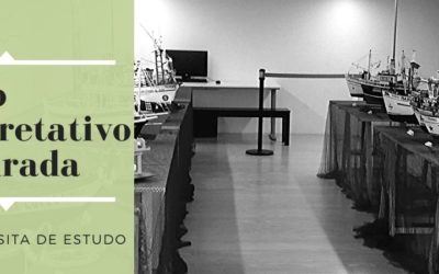 Visita de Estudo – Centro Interpretativo da Afurada