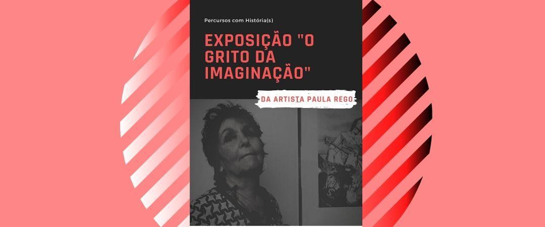 """Percursos com História(s) – Exposição """"O Grito da Imaginação"""", Paula Rego"""