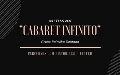 """Percursos com História(s) – Espetáculo """"Cabaret Infinito"""" no Pérola Negra"""