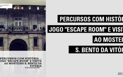 """Percursos com história … Jogo """"Escape Room"""" e Visita ao Mosteiro S. Bento da Vitória"""