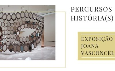 Percursos Com História(s) – Visita à Exposição da Artista Joana Vasconcelos