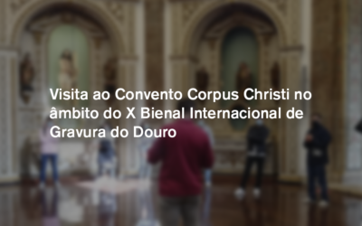 Visita de Estudo ao Convento Corpus Christi, à X Bienal Internacional de Gravura do Douro
