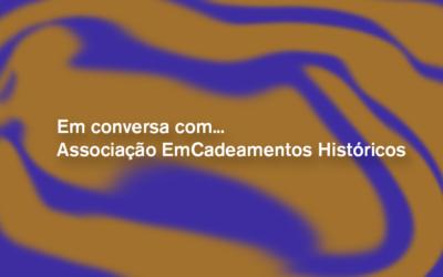 À conversa com… a Associação EmCadeamentos Históricos